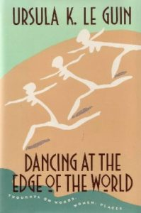 "Book Cover for Le Guin's ""Dancing at the Edge of the World"""