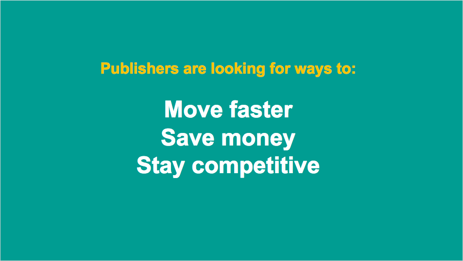 Publishers want to move faster, save money, and stay competitive